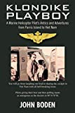 Klondike Playboy: A Marine Helicopter Pilot's Antics and Adventures from Parris Island to Viet Nam