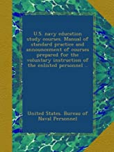 U.S. navy education study courses. Manual of standard practice and announcement of courses prepared for the voluntary inst...