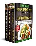 The Complete Autoimmune Diet for Beginners: 3 Book Set: Includes The 30-Minute Autoimmune Diet Cookbook, The 30-Minute Anti-Inflammatory Diet Cookbook & The 30-Minute Immune System Diet
