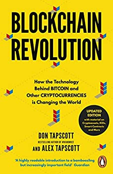 Blockchain Revolution  How the Technology Behind Bitcoin and Other Cryptocurrencies is Changing the World [Paperback] [Jun 14 2018] Tapscott Don,Tapscott Alex