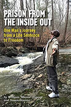 """Prison From The Inside Out: One Man's Journey From A Life Sentence to Freedom by [William """"Mecca"""" Elmore, Susan Simone]"""