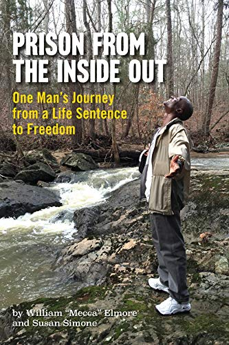 "Prison From The Inside Out: One Man's Journey From A Life Sentence to Freedom by [William ""Mecca"" Elmore, Susan Simone]"