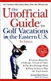 The Unofficial Guide to Golf Vacations in the Eastern U.S.