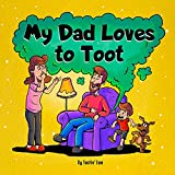 My Dad Loves to Toot: A Funny Rhyming Story Book About Farts For Fathers and Their Kids, Fun Read Aloud Children's Picture Book for Families
