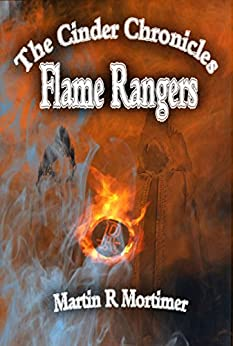 Flame Rangers (The Cinder Chronicles Book 1) by [Martin R Mortimer]