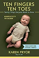 Ten Fingers Ten Toes Twenty Things Everyone Needs to Know: Neuroplasticity for Children (Popular Day Hikes 2)