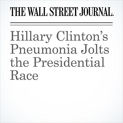 Hillary Clinton's Pneumonia Jolts the Presidential Race audiobook cover art