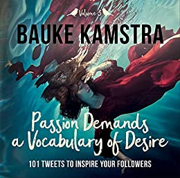 Passion Demands a Vocabulary of Desire: Volume 3: 101 Tweets to Inspire Your Followers by [Bauke Kamstra]
