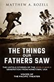 world war 2 in europe - The Things Our Fathers Saw: The Untold Stories of the World War II Generation from Hometown, USA-Voices of the Pacific Theater