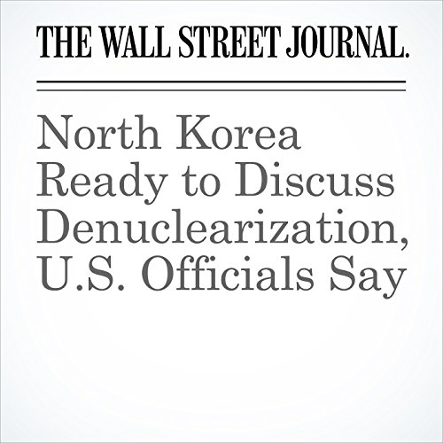 North Korea Ready to Discuss Denuclearization, U.S. Officials Say copertina