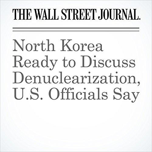 North Korea Ready to Discuss Denuclearization, U.S. Officials Say copertina