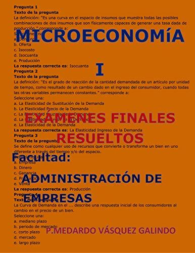 MICROECONOMIA I-EXÁMENES FINALES RESUELTOS: Facultad: ADMINISTRACIÓN DE EMPRESAS (Spanish Edition)