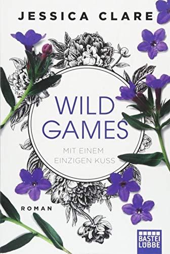 Wild Games - Mit einem einzigen Kuss: Roman (Wild-Games-Reihe, Band 2)