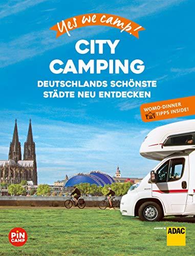 Yes we camp! City Camping: Deutschlands schönste Städte neu erleben. Mit Wohnmobil-Dinner Tipps für Genießer