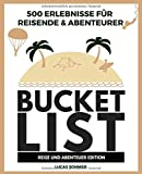 500 Erlebnisse für Reisende & Abenteurer Bucket List: REISE UND ABENTEUER EDITION