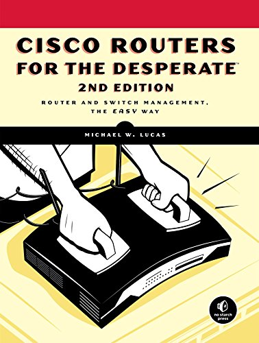 Cisco Routers for the Desperate, 2nd Edition: Router Management, the Easy...