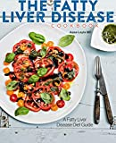 The Fatty Liver Disease Cookbook: A Fatty Liver Disease Diet Guide