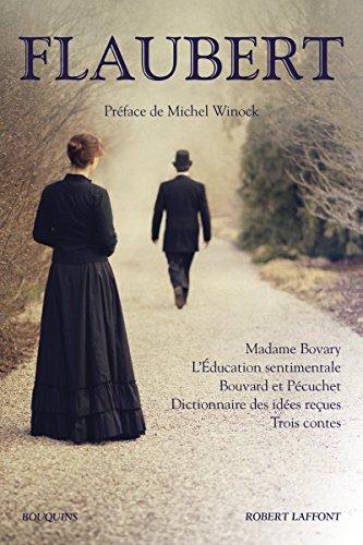 Madame Bovary - L'Éducation sentimentale - Bouvard et Pécuchet - Dictionnaire des idées reçues - Trois Contes