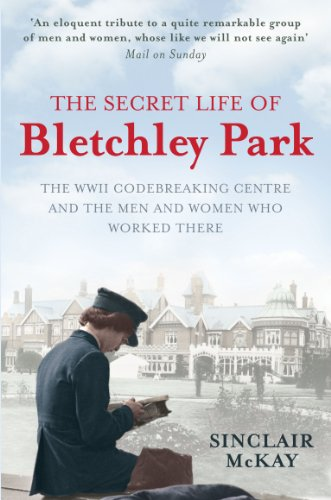 The Secret Life of Bletchley Park: The WW11 Codebreaking Centre and the Men and Women Who Worked There (English Edition)