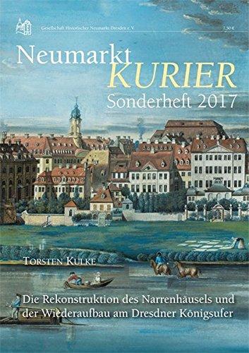 Neumarkt Kurier Sonderheft 2017: Die Rekonstruktion des Narrenhäusels und der Wiederaufbau am Dresdner Königsufer