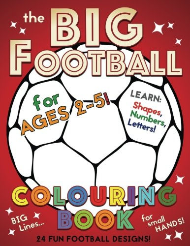 The Big Football Colouring Book for Ages 2-5: Shapes, Numbers and Letters for Toddlers and Preschoolers