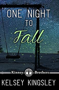 One Night to Fall (Kinney Brothers Book 1) by [Kelsey Kingsley]