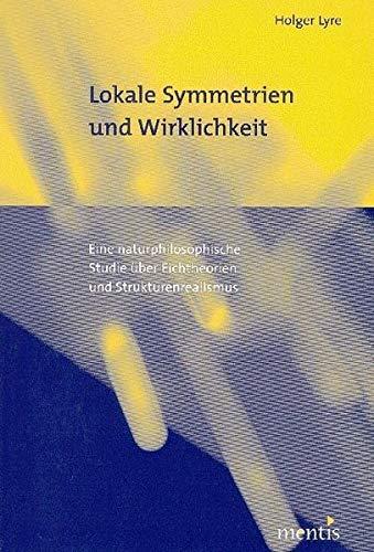 Lokale Symmetrien und Wirklichkeit: Eine naturphilosophische Studie über Eichtheorien und Strukturenrealismus