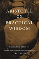 Aristotle on Practical Wisdom: Nicomachean Ethics VI