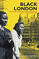 Black London: The Imperial Metropolis and Decolonization in the Twentieth Century (California World History Library)