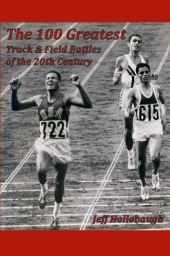 Compare Textbook Prices for The 100 Greatest Track & Field Battles of the 20th Century  ISBN 9781470149314 by Hollobaugh, J.
