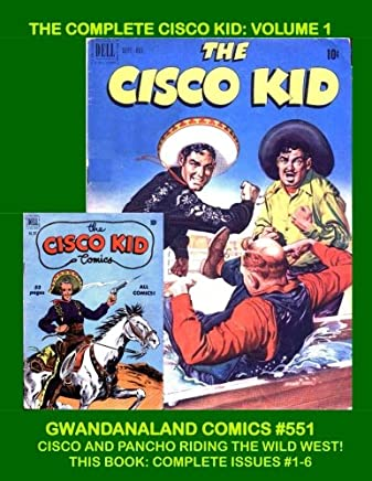 The Complete Cisco Kid: Volume 1: Gwandanaland Comics #551 --- Cisco and Pancho Riding the Wild West --- Based on the Classic Character of Books, ... -- The First and Only Complete Collection!