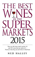 The Best Wines in the Supermarkets 2015: My Top Selected Wines for Character and Style (The Best Wines in the Supermarkets: My Top Selected Wines for Character and Style)