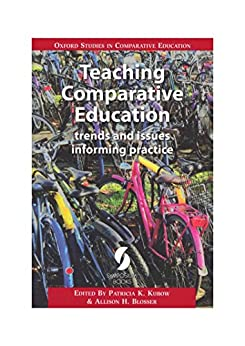 Teaching Comparative Education: trends and issues informing practice (Oxford Studies in Comparative Education) by [Patricia K. Kubow, Allison H. Blosser]