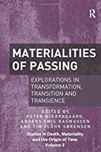 Materialities of Passing: Explorations in Transformation, Transition and Transience (Studies in Death, Materiality and the...