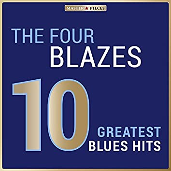 Masterpieces Presents the Four Blazes: 10 Greatest Blues Hits