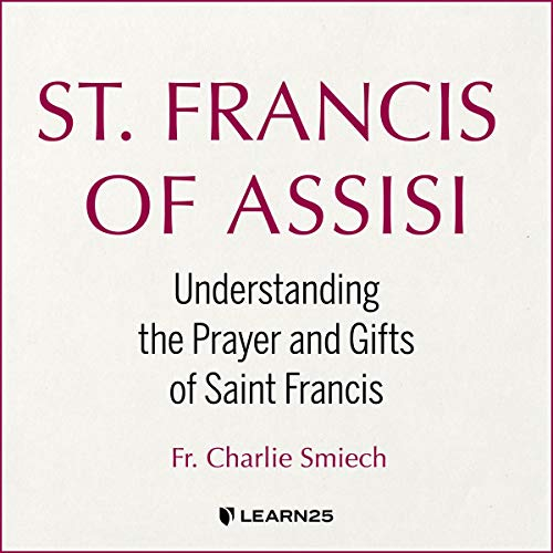St. Francis of Assisi: Understanding the Prayer and Gifts of Saint Francis copertina