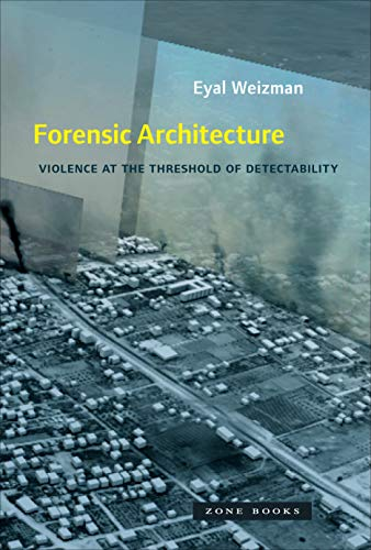 Forensic Architecture: Violence at the Threshold of Detectability (Zone Books) (English Edition)