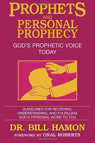 Prophets and Personal Prophecy: Guidelines for Receiving, Understanding, and Fulfilling God's Personal Word to You: Volume 1