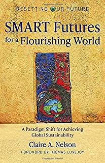 Resetting Our Future: SMART Futures for a Flourishing World: A Paradigm Shift for Achieving Global Sustainability
