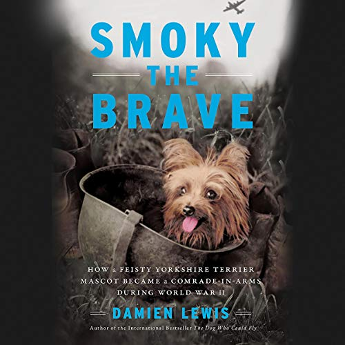 Smoky the Brave     How a Feisty Yorkshire Terrier Mascot Became a Comrade-in-Arms during World War II              著者:                                                                                                                                 Damien Lewis                               ナレーター:                                                                                                                                 John Chancer                      再生時間: 10 時間  14 分     レビューはまだありません。     総合評価 0.0