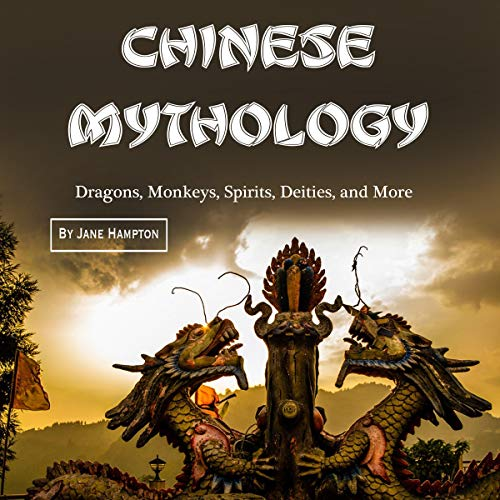 Chinese Mythology: Dragons, Monkeys, Spirits, Deities, and More audiobook cover art