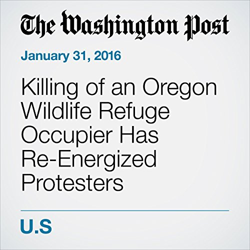 Killing of an Oregon Wildlife Refuge Occupier Has Re-Energized Protesters cover art