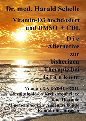 Vitamin-D3 und D M S O D i e Alternative zur bisherigen Therapie bei G l a u k o m: Vitamin D3, DMSO+CDL revolutionieren Krebsprophylaxe und Therapie ... Augenheilkunde Kontaktlinsentragen