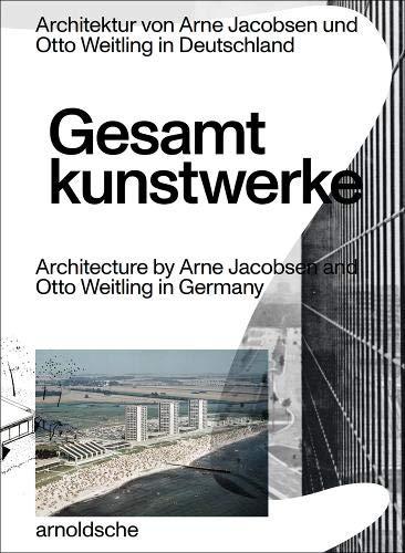 Gesamtkunstwerke: Architektur von Arne Jacobsen und Otto Weitling in Deutschland