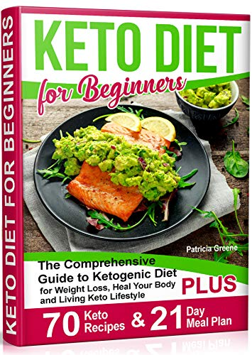 Keto Diet for Beginners: The Comprehensive Guide to Ketogenic Diet for Weight Loss, Heal Your Body and Living Keto Lifestyle PLUS 70 Keto Recipes & 21-Day Meal Plan Program 1