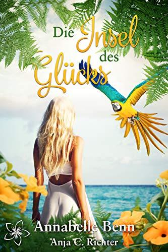 Die Insel des Glücks (Orte der Sehnsucht) by [Annabelle Benn, Anja C.  Richter]