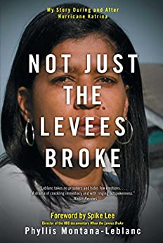 Not Just the Levees Broke: My Story During and After Hurricane Katrina by [Phyllis Montana-Leblanc, Spike Lee]