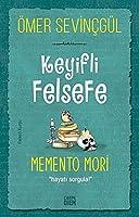 Keyifli Felsefe: Memento Mori; Hayati Sorgula!