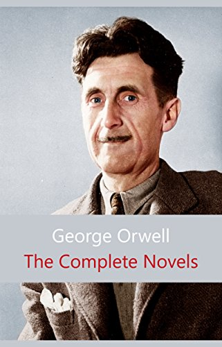 The Complete Novels of George Orwell: Animal Farm, Burmese Days, A Clergyman's Daughter, Coming Up for Air, Keep the Aspidistra Flying, Nineteen Eighty-Four (English Edition)