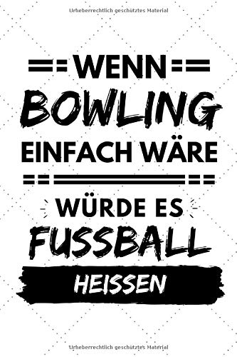Wenn Bowling einfach wäre würde es Fußball heißen: Notizbuch liniert | 15 x 23cm (ca. A5) | 126 Seiten